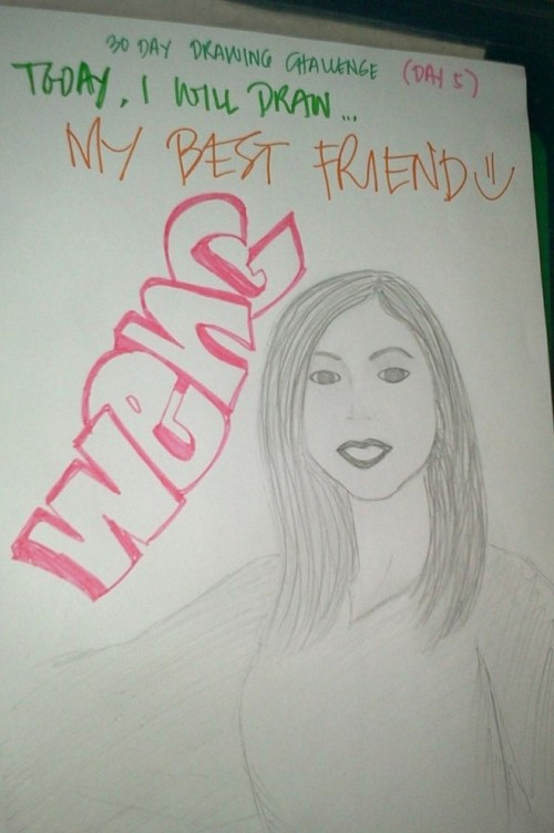 12.17.12 ( Day 5 ) - Today, I will draw MY BESTFRIEND... WENG :)